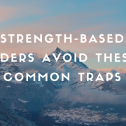 Strength-Based Leaders Avoid These 3 Common Traps