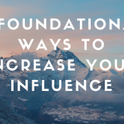 4 Foundational Ways to Increase your Influence